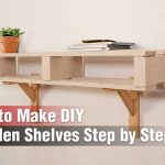 How to Make DIY Wooden Shelves Step by Step?