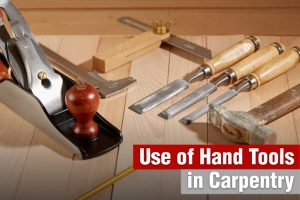 Use of Hand Tools in Carpentry
