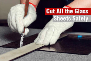 Cut-All-the-Glass-Sheets-Safely