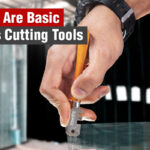 What Are Basic Glass Cutting Tools?