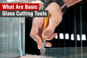 What-Are-Basic-Glass-Cutting-Tools