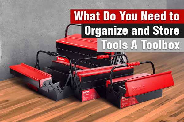 What-Do-You-Need-to-Organize-and-Store-Tools-A-Toolbox