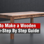 How to Make a Wooden Table- Step by Step Guide