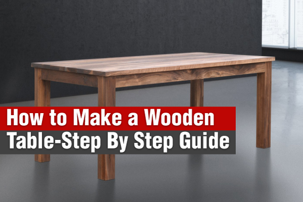 How-to-Make-a-Wooden-Table--Step-by-Step-Guide