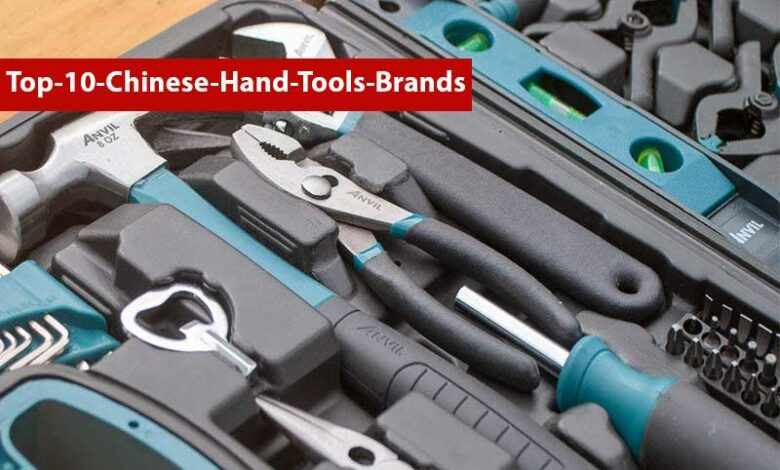 Top 10 Chinese Hand Tools Brands