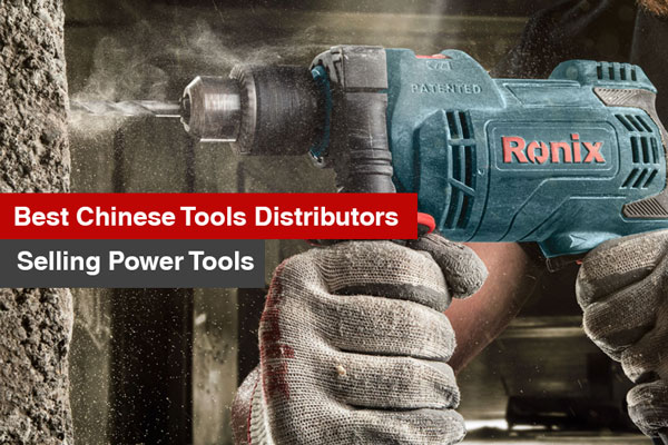 Best Chinese tools distributors selling power tools