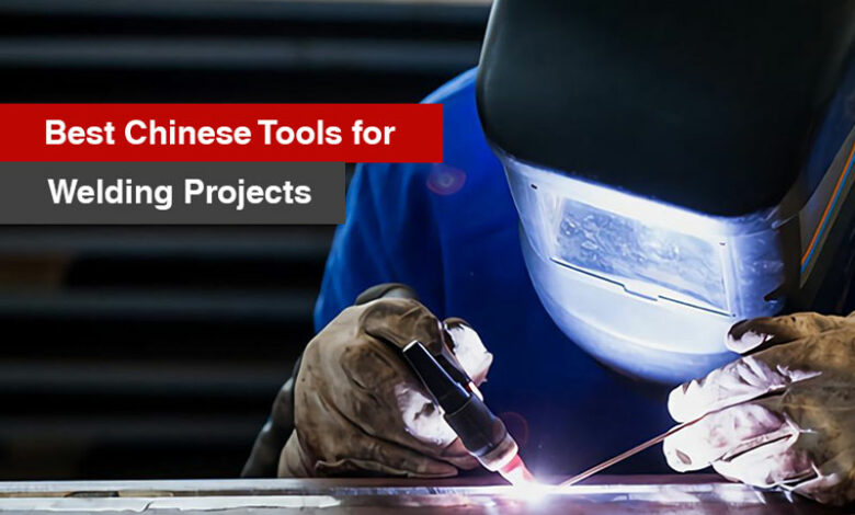 Best Chinese Tools for Welding Projects