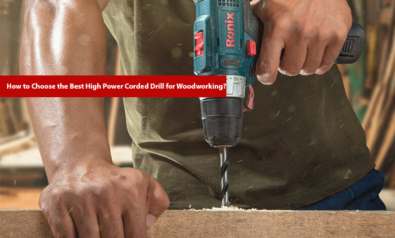 Corded Drill for Woodworking